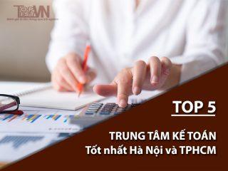 Top 5 trung tâm kế toán tốt nhất Hà Nội và TPHCM