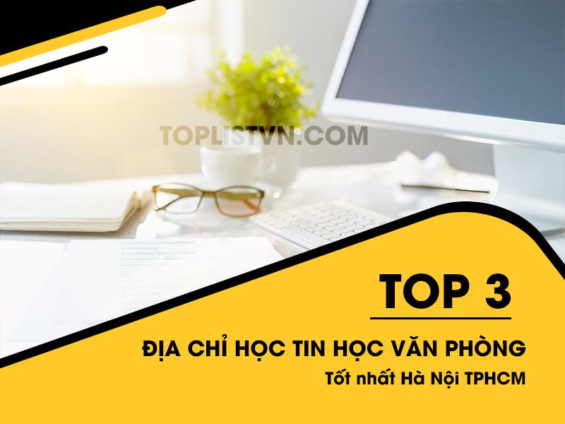 Top 3 địa chỉ học tin học văn phòng tốt nhất Hà Nội TPHCM