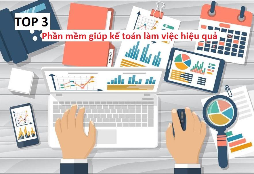 Top 3 phần mềm giúp kế toán làm việc hiệu quả