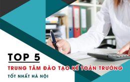 top 5 trung tâm đào tạo kế toán trưởng tốt nhất hà nội