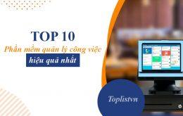 Top 10 phần mềm quản lý công việc hiệu quả nhất
